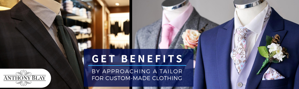 Approach A Tailor For Custom-Made Clothing And Reap Many Benefits
