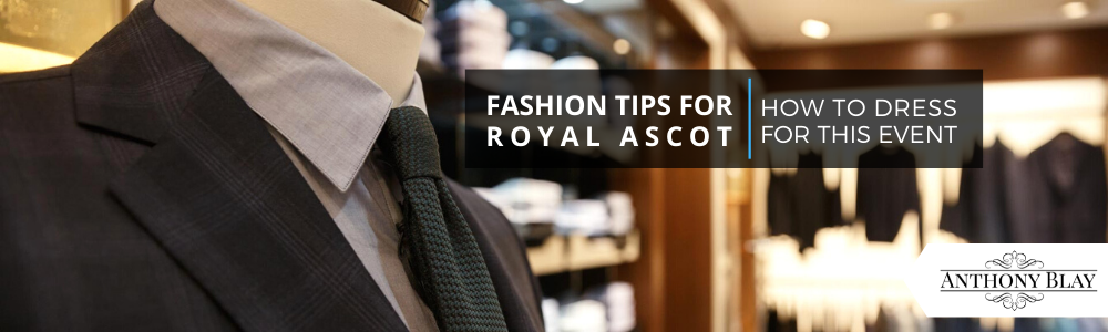 Fashion Tips for Royal Ascot – How to Dress for This Event