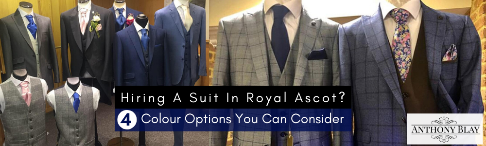 Hiring A Suit In Royal Ascot? 4 Colour Options You Can Consider